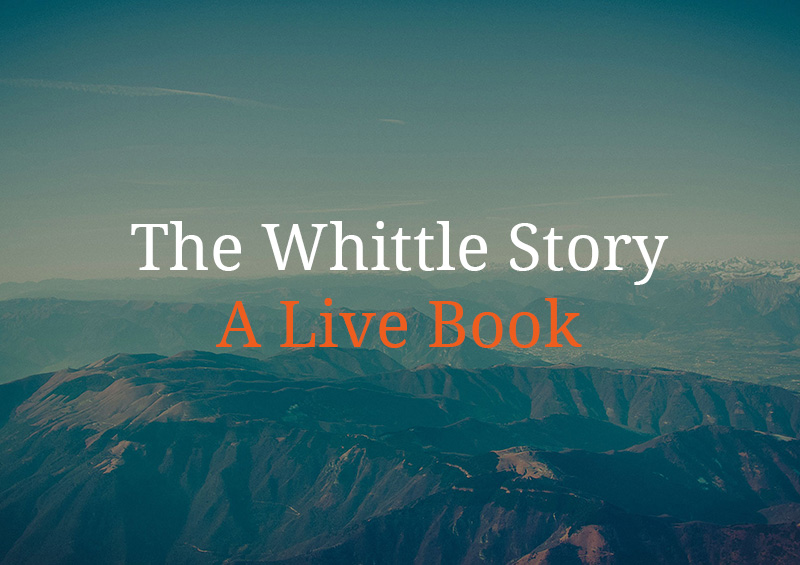 The Whittle Story – A Live Book